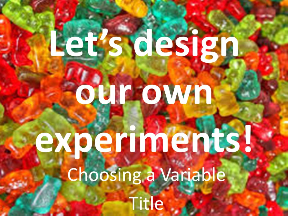 Let's design our own experiments!
