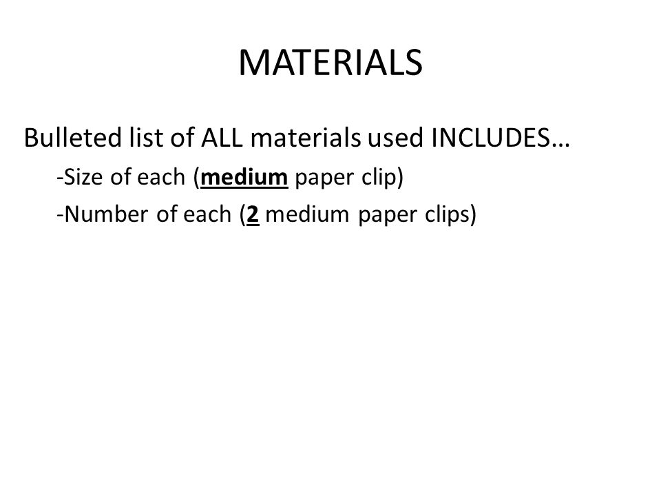 MATERIALS Bulleted list of ALL materials used INCLUDES…