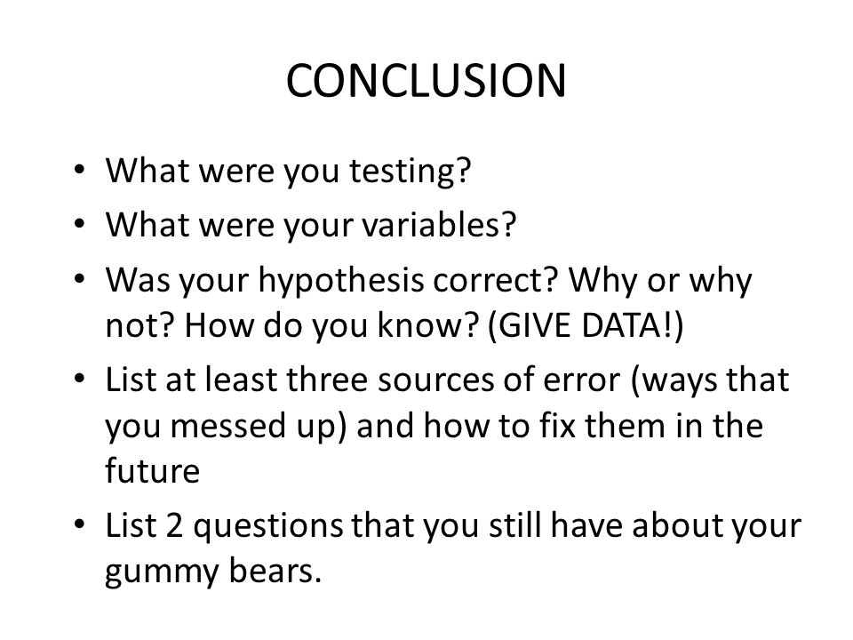CONCLUSION What were you testing What were your variables
