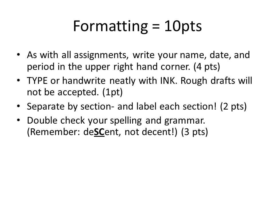 Formatting = 10pts As with all assignments, write your name, date, and period in the upper right hand corner. (4 pts)