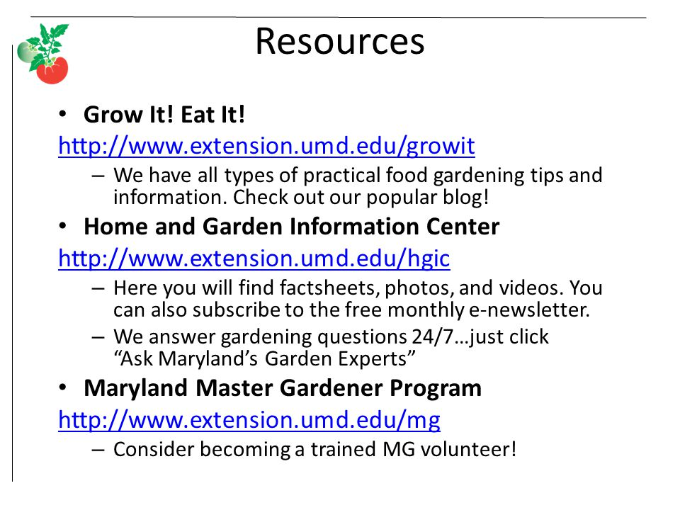 Resources Grow It! Eat It! http://www.extension.umd.edu/growit