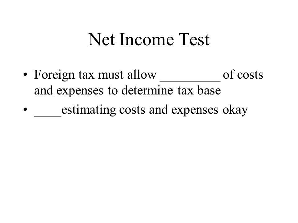 Net Income Test Foreign tax must allow _________ of costs and expenses to determine tax base.