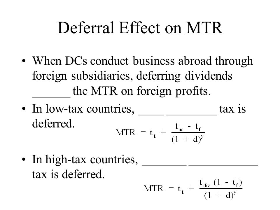 Deferral Effect on MTR When DCs conduct business abroad through foreign subsidiaries, deferring dividends ______ the MTR on foreign profits.