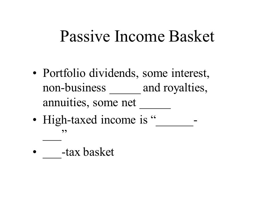 Passive Income Basket Portfolio dividends, some interest, non-business _____ and royalties, annuities, some net _____.