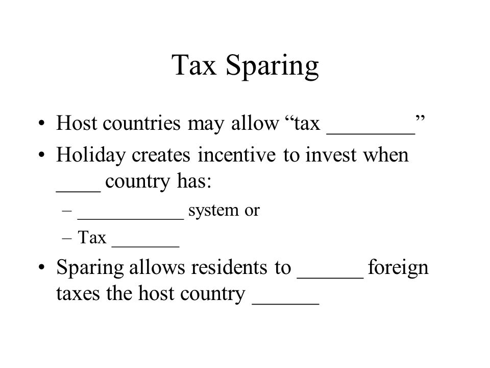 Tax Sparing Host countries may allow tax ________