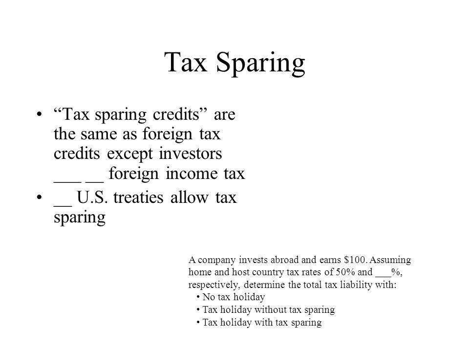 Tax Sparing Tax sparing credits are the same as foreign tax credits except investors ___ __ foreign income tax.