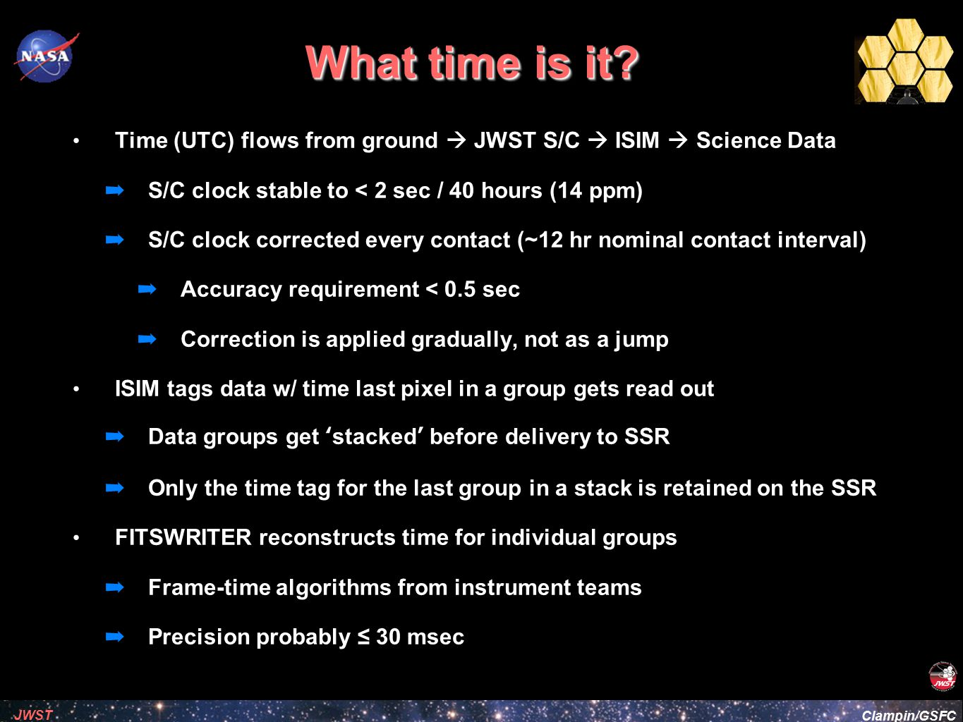 What time is it Time (UTC) flows from ground  JWST S/C  ISIM  Science Data. S/C clock stable to < 2 sec / 40 hours (14 ppm)