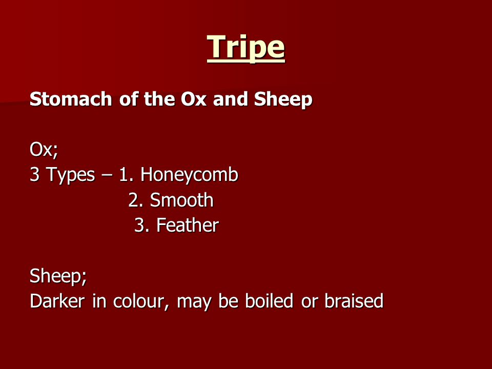 Tripe Stomach of the Ox and Sheep Ox; 3 Types – 1. Honeycomb 2. Smooth