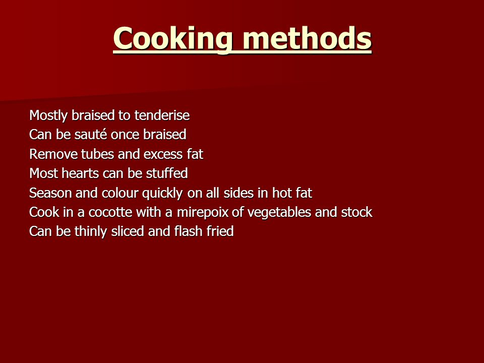 Cooking methods Mostly braised to tenderise Can be sauté once braised