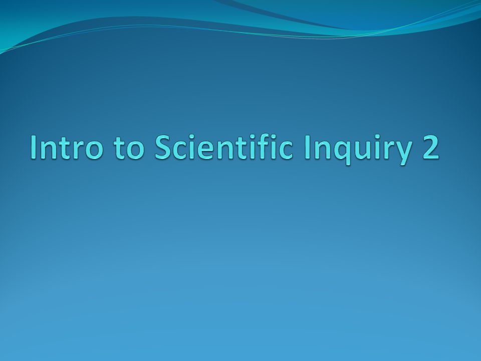 Intro to Scientific Inquiry 2