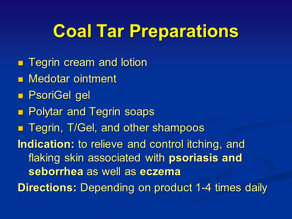 Coal Tar Preparations Tegrin cream and lotion Medotar ointment