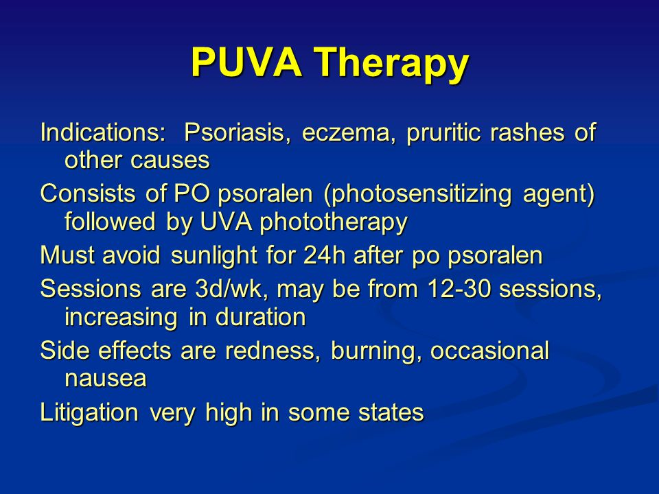 PUVA Therapy Indications: Psoriasis, eczema, pruritic rashes of other causes.