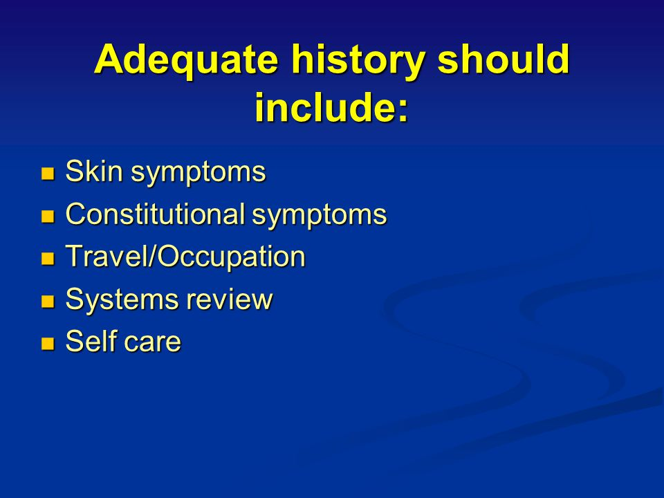 Adequate history should include: