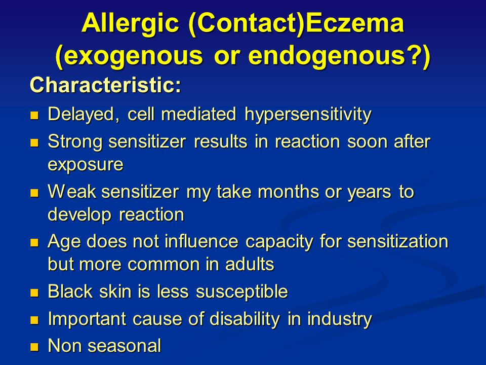 Allergic (Contact)Eczema (exogenous or endogenous )