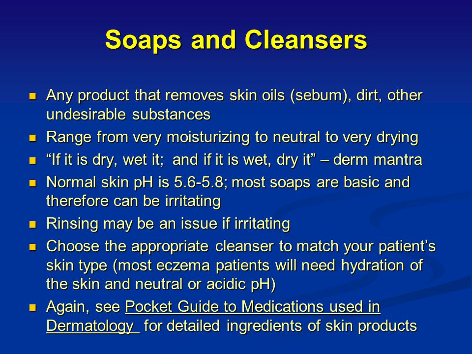 Soaps and Cleansers Any product that removes skin oils (sebum), dirt, other undesirable substances.