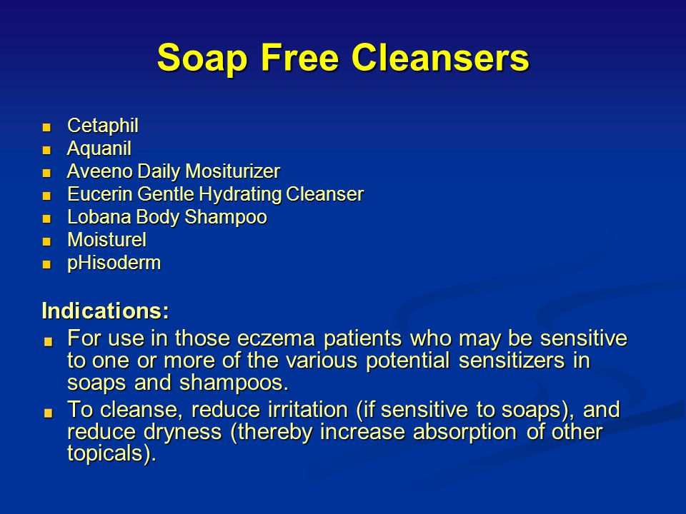 Soap Free Cleansers Indications: