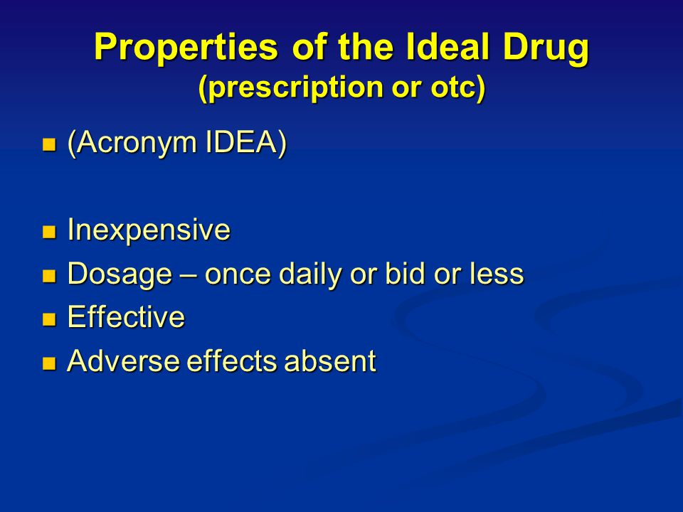 Properties of the Ideal Drug (prescription or otc)