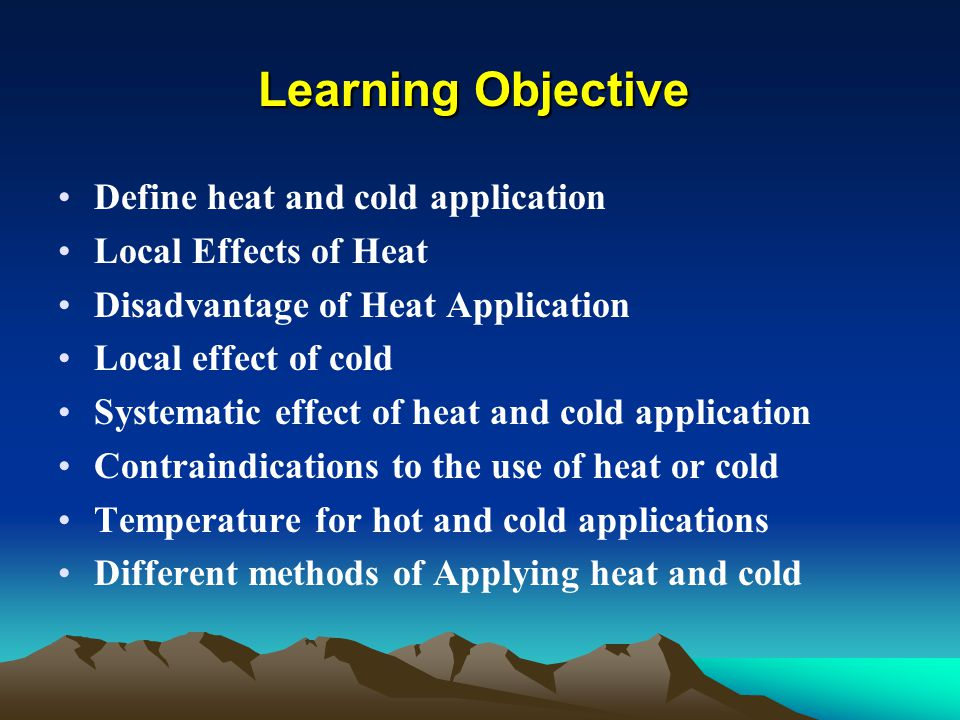 Learning Objective Define heat and cold application