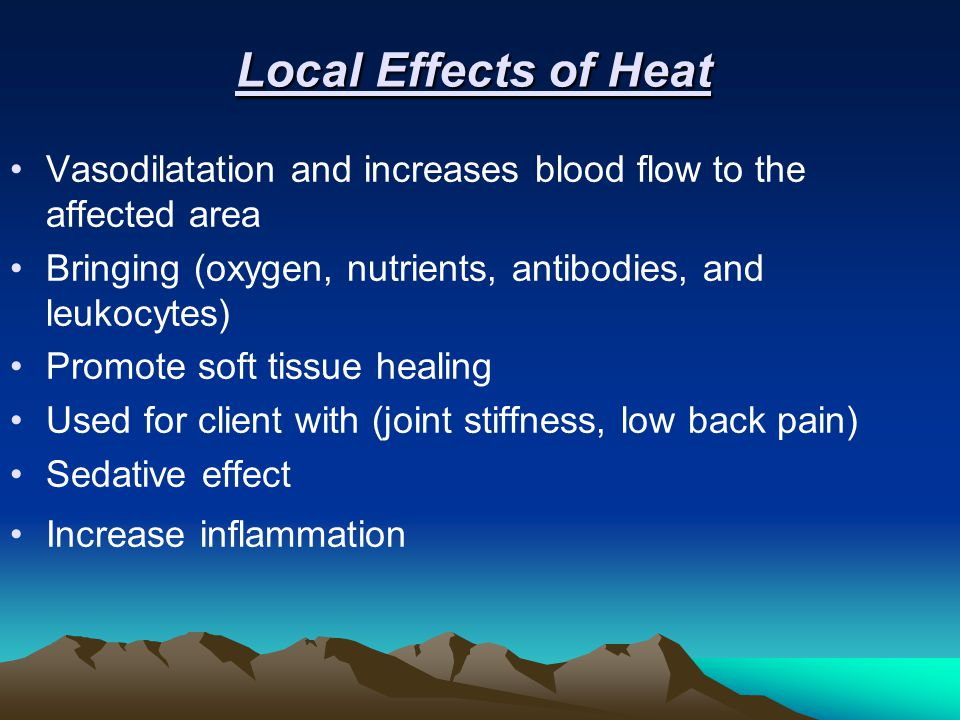 Local Effects of Heat Vasodilatation and increases blood flow to the affected area. Bringing (oxygen, nutrients, antibodies, and leukocytes)