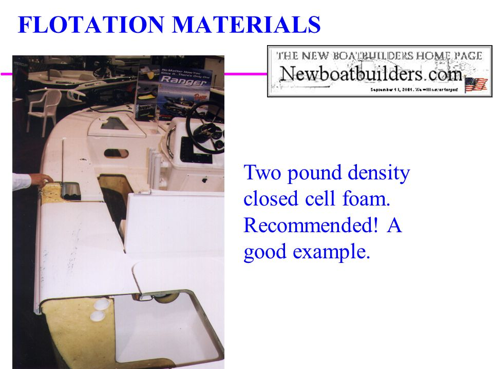FLOTATION MATERIALS Two pound density closed cell foam. Recommended! A good example.