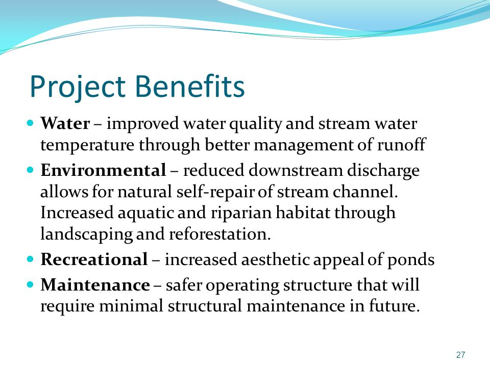 Project Benefits Water – improved water quality and stream water temperature through better management of runoff.