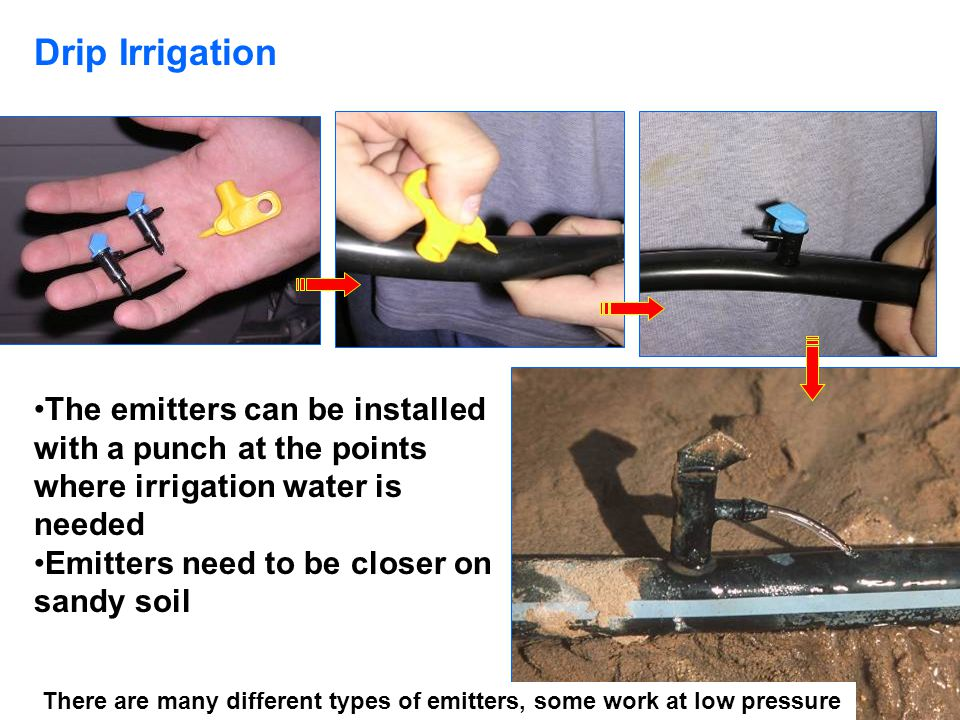 Drip Irrigation The emitters can be installed with a punch at the points where irrigation water is needed.