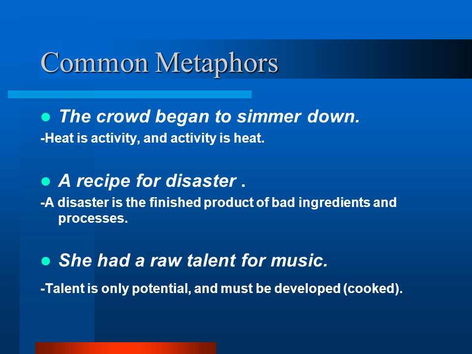 Common Metaphors The crowd began to simmer down.