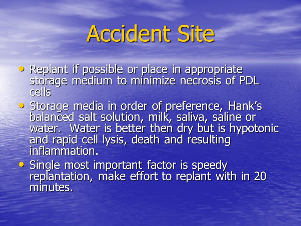Accident Site Replant if possible or place in appropriate storage medium to minimize necrosis of PDL cells.