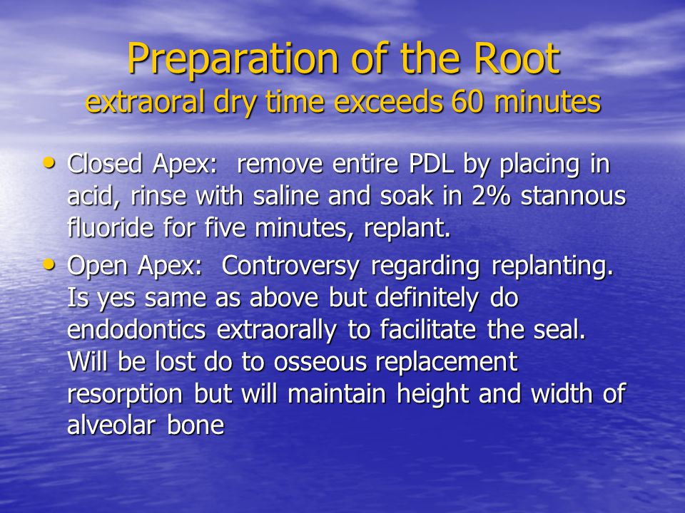 Preparation of the Root extraoral dry time exceeds 60 minutes
