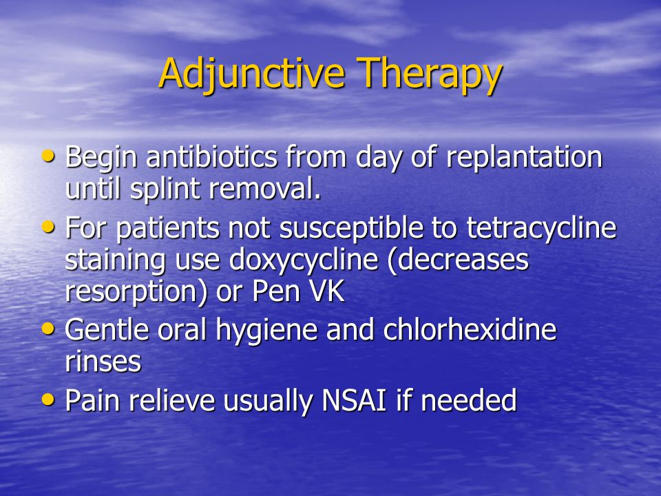 Adjunctive Therapy Begin antibiotics from day of replantation until splint removal.