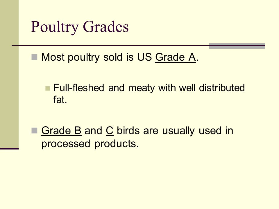 Poultry Grades Most poultry sold is US Grade A.