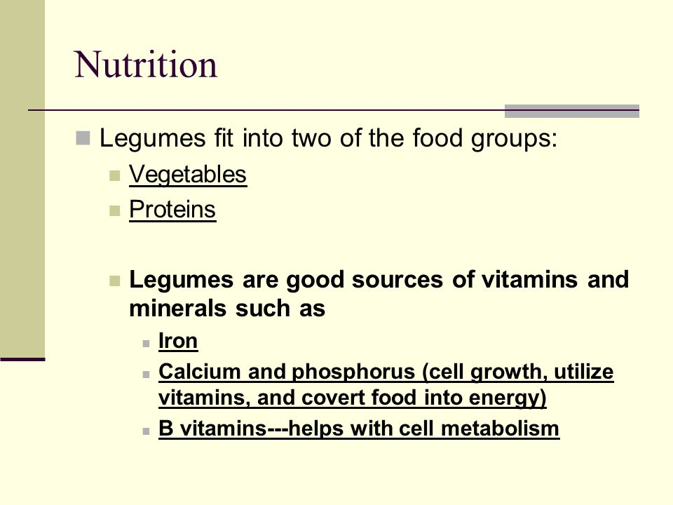 Nutrition Legumes fit into two of the food groups: Vegetables Proteins
