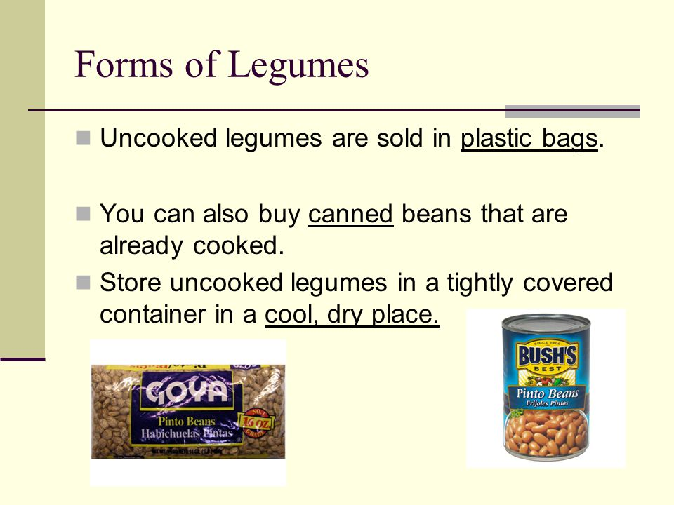 Forms of Legumes Uncooked legumes are sold in plastic bags.