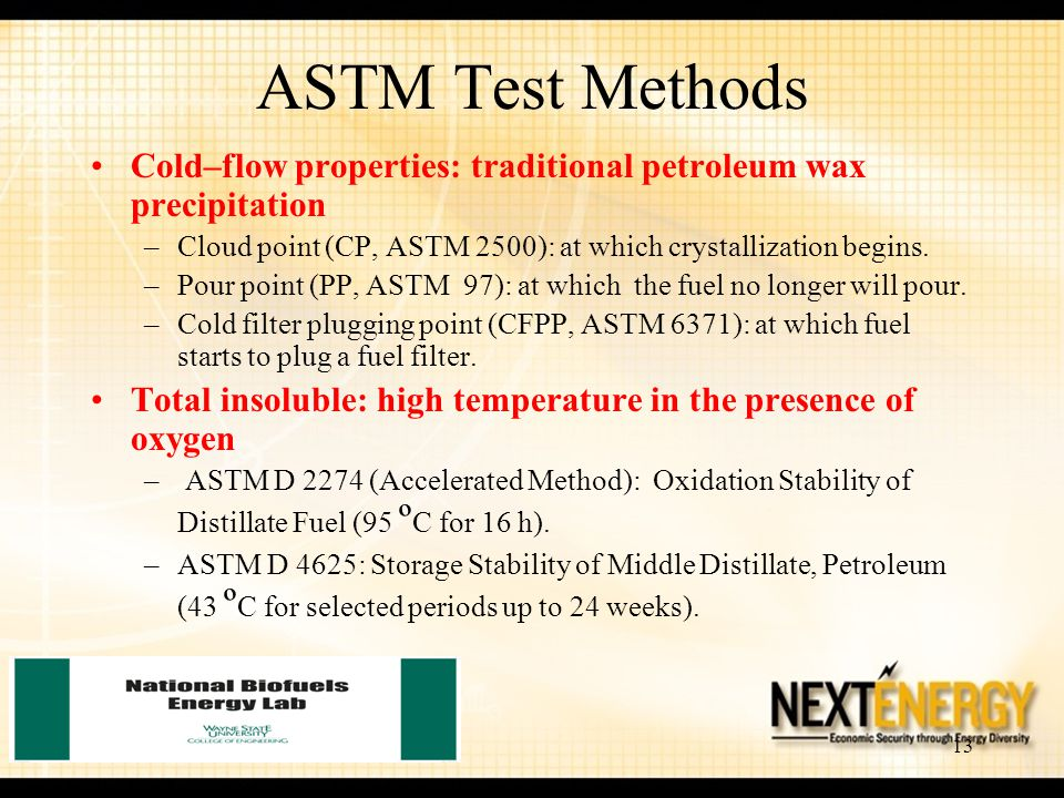 ASTM Test Methods Cold–flow properties: traditional petroleum wax precipitation. Cloud point (CP, ASTM 2500): at which crystallization begins.