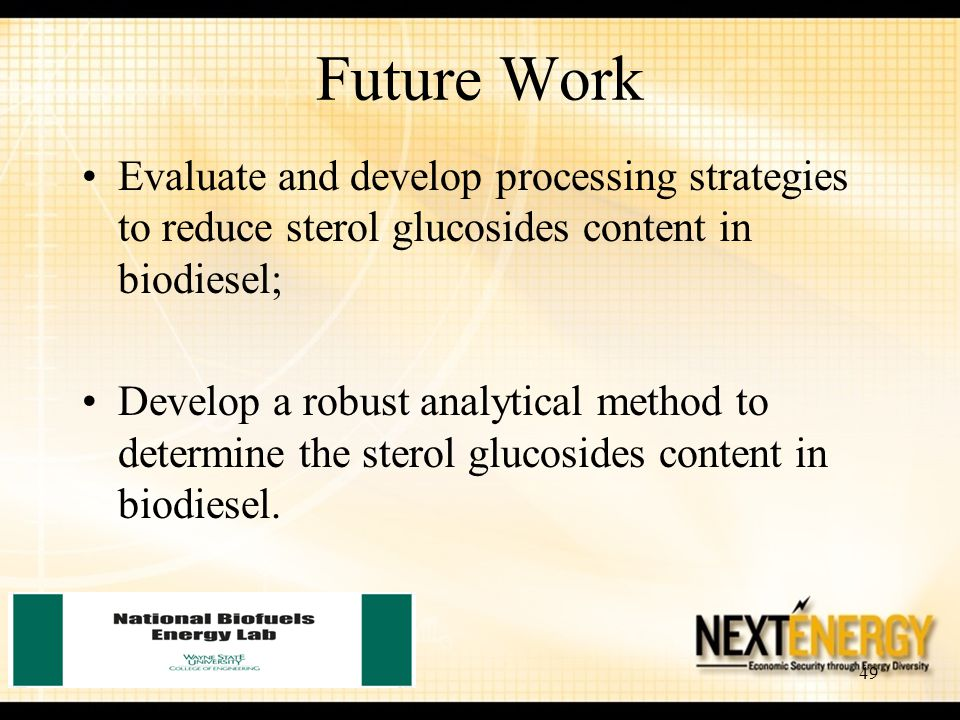 Future Work Evaluate and develop processing strategies to reduce sterol glucosides content in biodiesel;