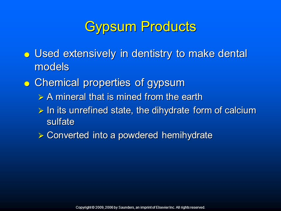 Gypsum Products Used extensively in dentistry to make dental models