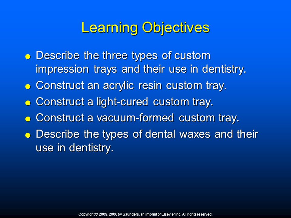 Learning Objectives Describe the three types of custom impression trays and their use in dentistry.