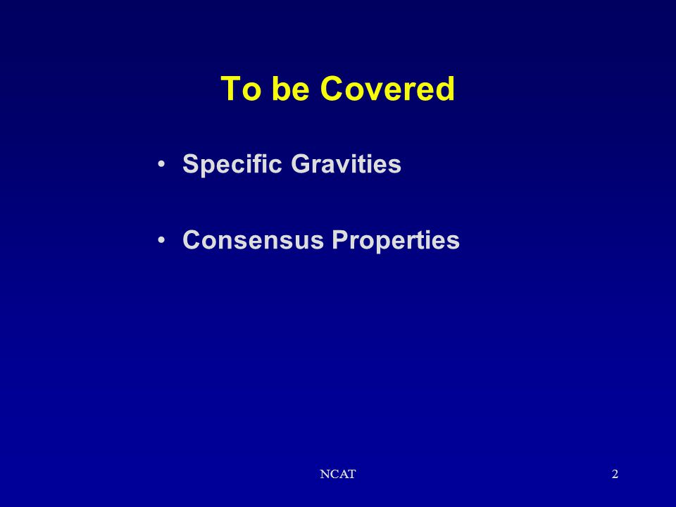 To be Covered Specific Gravities Consensus Properties NCAT