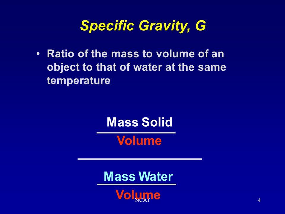 Specific Gravity, G Mass Solid Volume Mass Water Volume