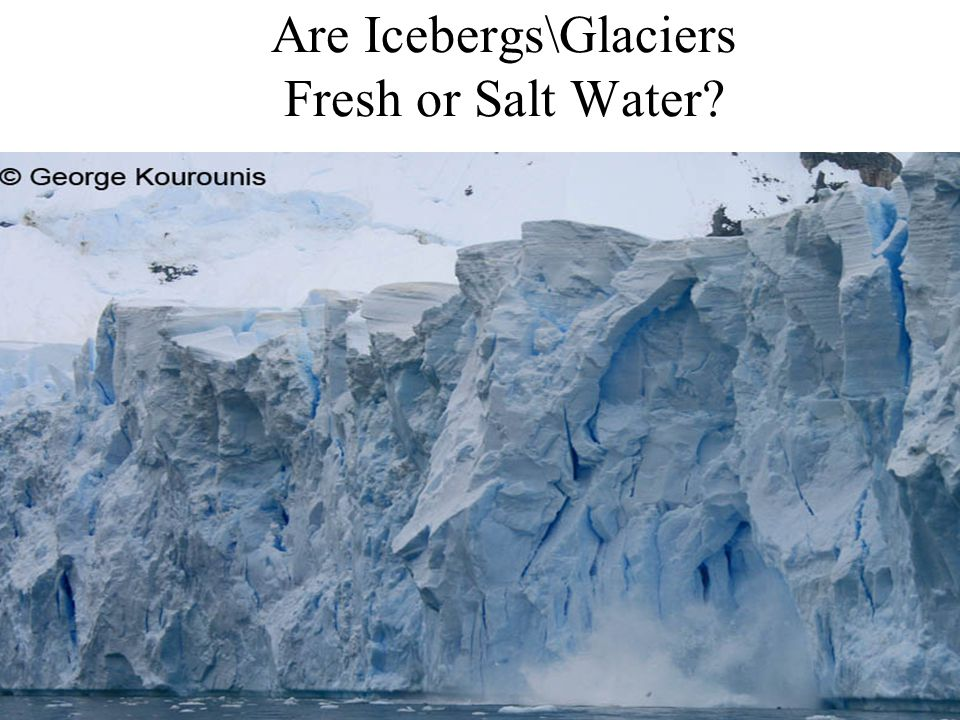 Are Icebergs\Glaciers Fresh or Salt Water
