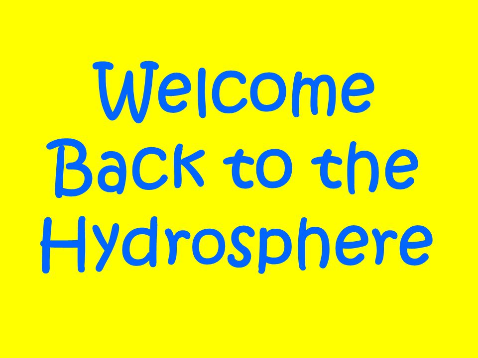 Welcome Back to the Hydrosphere