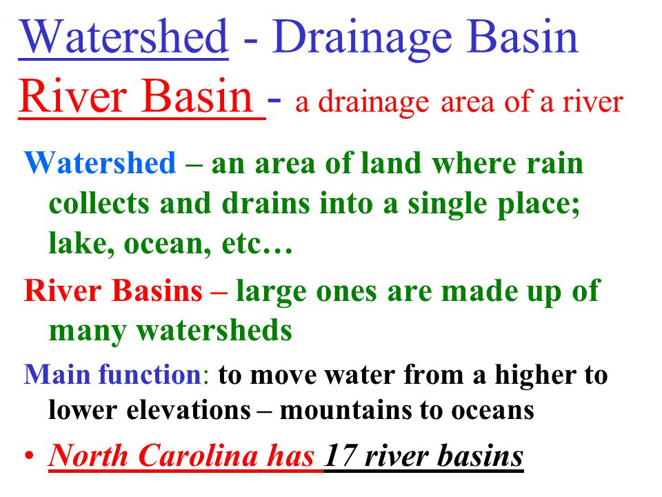 Watershed - Drainage Basin River Basin - a drainage area of a river