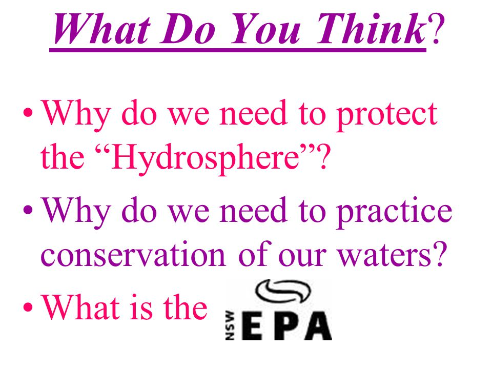 What Do You Think Why do we need to protect the Hydrosphere