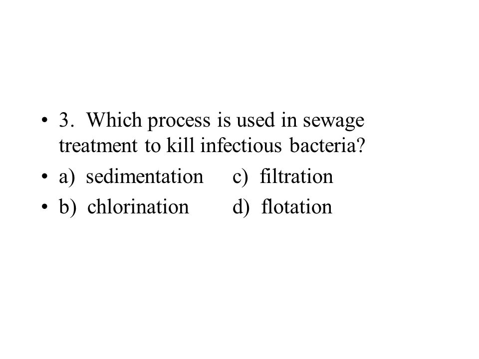 3. Which process is used in sewage treatment to kill infectious bacteria