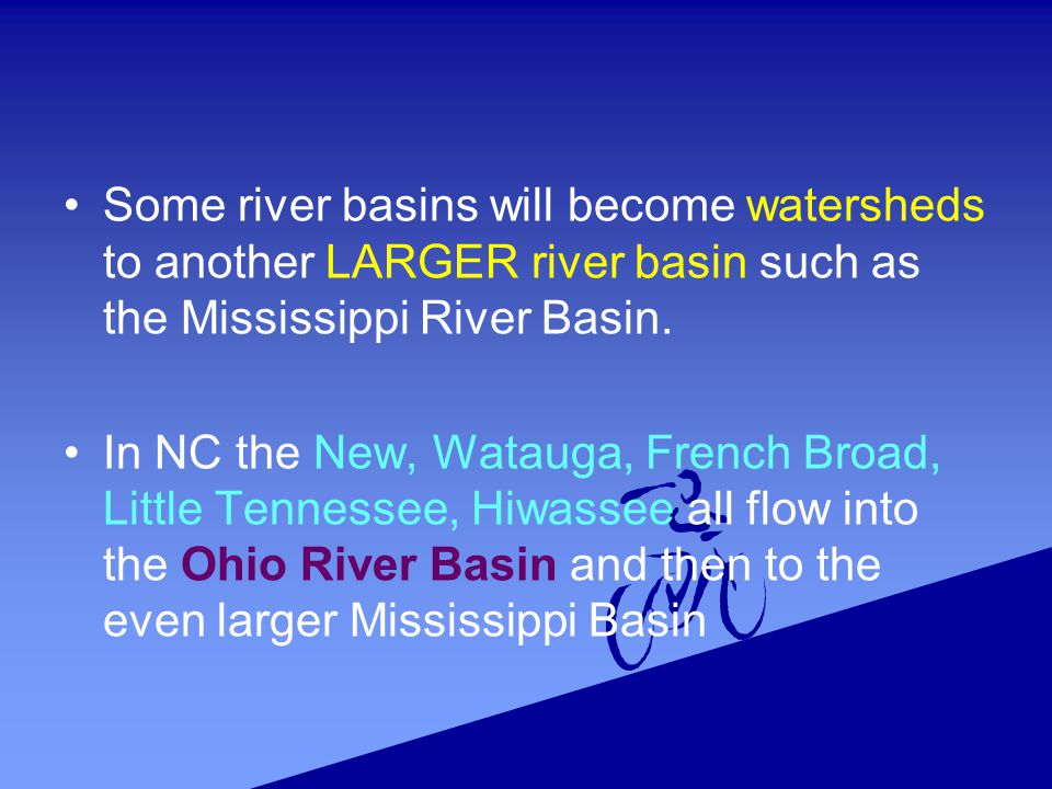 Some river basins will become watersheds to another LARGER river basin such as the Mississippi River Basin.