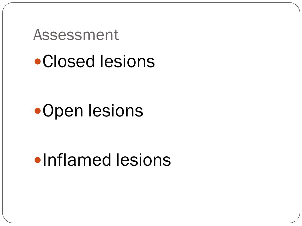 Assessment Closed lesions Open lesions Inflamed lesions