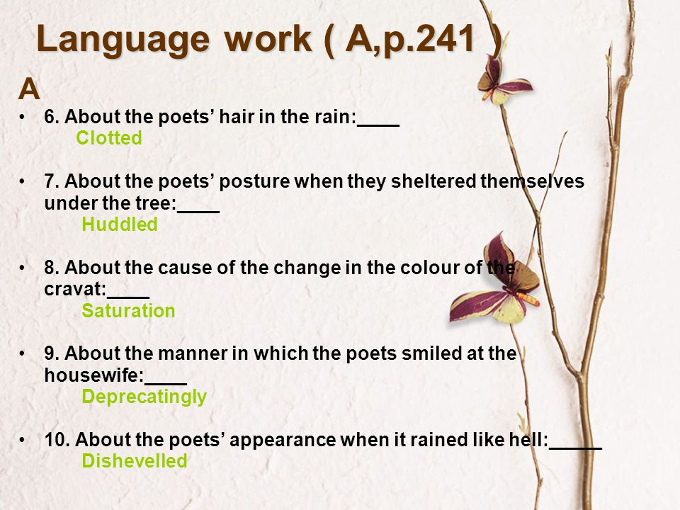 Language work ( A,p.241 ) A 6. About the poets' hair in the rain:____