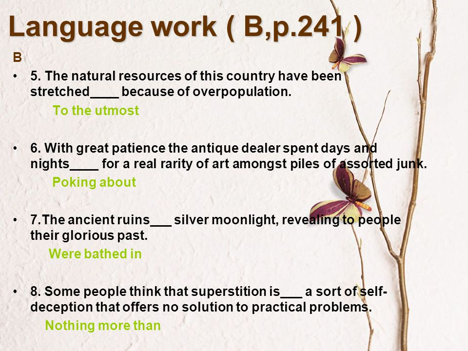 Language work ( B,p.241 ) B. 5. The natural resources of this country have been stretched____ because of overpopulation.