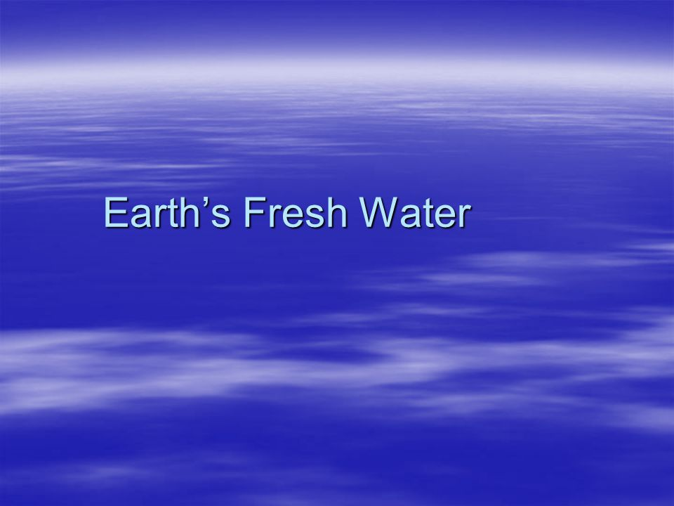 Earth's Fresh Water