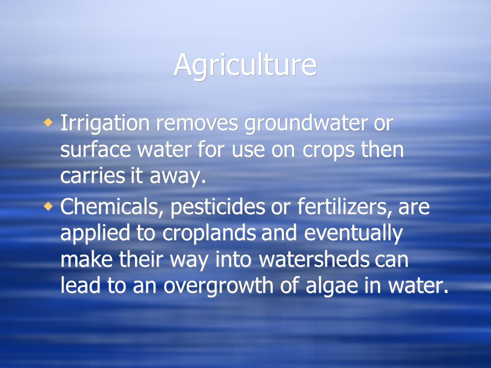 Agriculture Irrigation removes groundwater or surface water for use on crops then carries it away.
